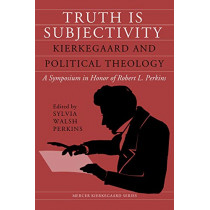 Truth Is Subjectivity: Kierkegaard and Political Theology by Sylvia Walsh Perkins, 9780881467291