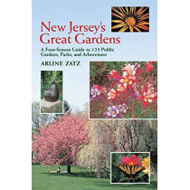New Jersey's Great Gardens: A Four-Season Guide to 125 Public Gardens, Parks, and Aboretums by Arline Zatz, 9780881503562