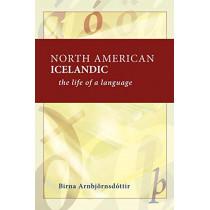 North American Icelandic: The Life of a Language by Birna Arnbjornsdottir, 9780887556944