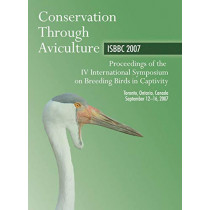 Conservation Through Aviculture ISBBC 2007: Proceedings of the IV International Symposium on Breeding Birds in Captivity by M Lamont, 9780888397317