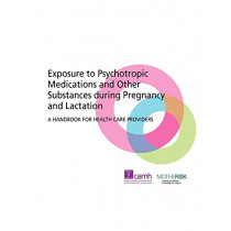 Exposure to Psychotropic Medications and Other Substances During Pregnancy and Lactation: A Handbook for Health Care Providers by CAMH, 9780888686015
