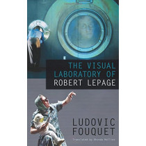 The Visual Laboratory of Robert Lepage by Ludovic Fouquet, 9780889227743