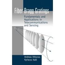 Fiber Bragg Gratings: Fundamentals and Applications in Telecommunications and Sensing by Andreas Othonos, 9780890063446