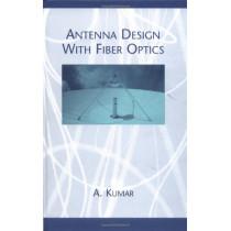 Antenna Design with Fiber Optics by Akhileshwar Kumar, 9780890067598