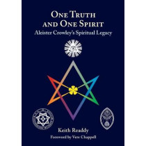 One Truth and One Spirit: Aleister Crowley's Spiritual Legacy by Keith Readdy, 9780892541843