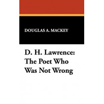 D. H. Lawrence: The Poet Who Was Not Wrong by Douglas A. Mackey, 9780893701710