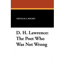 D.H.Lawrence: The Poet Who Was Not Wrong by Douglas A. Mackey, 9780893702717