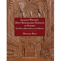 Jacques Wiener's Most Remarkable Edifices of Europe: The Man, Monuments, and Medals by Michael Ross, 9780897223591