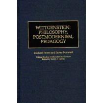 Wittgenstein: Philosophy, Postmodernism, Pedagogy by Michael Peters, 9780897894807