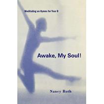 Awake, My Soul!: Hymns B by Nancy Roth, 9780898693201