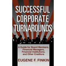 Successful Corporate Turnarounds: A Guide for Board Members, Financial Managers, Financial Institutions, and Other Creditors by Eugene F. Finkin, 9780899302324