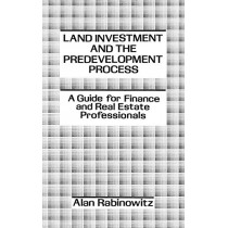 Land Investment and the Predevelopment Process: A Guide for Finance and Real Estate Professionals by Alan Rabinowitz, 9780899303260