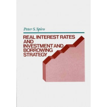 Real Interest Rates and Investment and Borrowing Strategy by Peter S. Spiro, 9780899304533