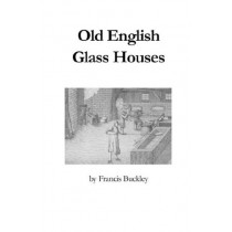 Old English Glass Houses by Francis Buckley, 9780900682469