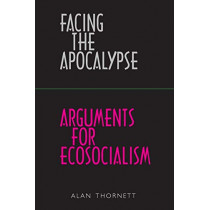 Facing the Apocalypse - Arguments for Ecosocialism by Alan Thornett, 9780902869912