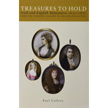Treasures to Hold: Irish and English Miniatures 1650-1850 - from the National Gallery of Ireland by Paul Caffrey, 9780903162753