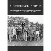 A Difference In Times: David Thurlow's interviews with British international athletes - from the 1920s to the 1970s by David Thurlow, 9780904612257