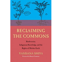 Reclaiming the Commons: Biodiversity, Traditional Knowledge, and the Rights of Mother Earth by Vandana Shiva, 9780907791782