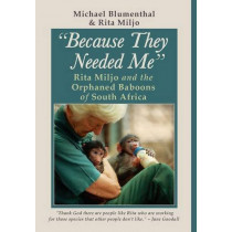 Because They Needed Me: Rita Miljo and the Orphaned Baboons of South Africa by Michael Blumenthal, 9780912887388