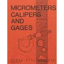 Micrometers, Calipers and Gages by Thomas A. Hoerner, 9780913163030