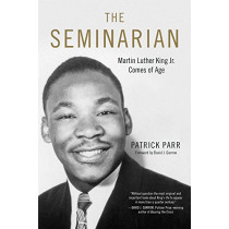 The Seminarian: Martin Luther King Jr. Comes of Age by Patrick Parr, 9780915864126