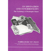 On Divination and Synchronicity: The Psychology of Meaningful Chance by Marie-Louise Von Franz, 9780919123021