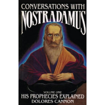 Conversations with Nostradamus: Volume I: His Prophecies Explained by Dolores Cannon, 9780922356010