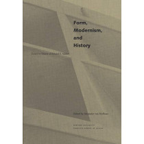 Form, Modernism and History: Essays in Honor of Eduard F.Sekler by Alexander Von Hoffman, 9780935617290