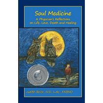 Soul Medicine: A Physician's Reflections on Life, Love, Death and Healing by Judith Boice, 9780936878836