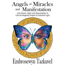 Angels of Miracles and Manifestation: 144 Names, Sigils and Stewardships to Call the Magickal Angels of Celestine Light by Embrosewyn Tazkuvel, 9780938001737
