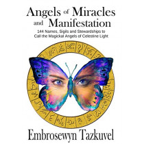 Angels of Miracles and Manifestation: 144 Names, Sigils & Stewardships to Call the Magickal Angels of Celestine Light by Embrosewyn Tazkuvel, 9780938001966