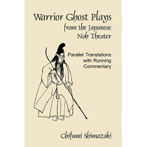 Warrior Ghost Plays from the Japanese Noh Theater by Chifumi Shimazaki, 9780939657605