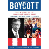 Boycott: Stolen Dreams of the 1980 Moscow Olympic Games by Tom Caraccioli, 9780942257403