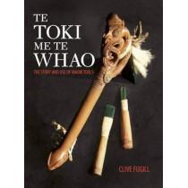 Te Toki Me Te Whao: the Story of Maori Carving Tools by Clive Fugill, 9780947506131