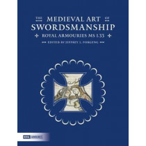 The Medieval Art of Swordsmanship: Royal Armouries MS I.33 by Jeffrey L. Forgeng, 9780948092855