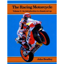 The Racing Motorcycle: Volume 3: An Introduction to Chassis Set Up by John Bradley, 9780951292952