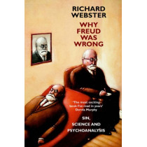 Why Freud Was Wrong: Sin, Science and Psychoanalysis by Richard Webster, 9780951592250