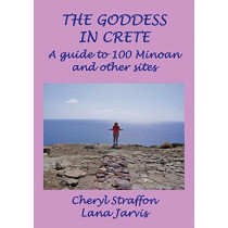 The Goddess in Crete: A guide to 100 Minoan and other sites by Cheryl Straffon, 9780951885994