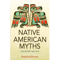 NATIVE AMERICAN MYTHS: Collected 1636 - 1919 by Rosalind Kerven, 9780953745487