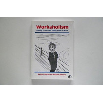 Workaholism: Getting a Life in the Killing Fields of Work by Michael Ross Johnson, 9780953758500