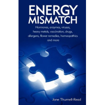Energy Mismatch: Hormones, Enzymes, Viruses, Heavy Metals, and More by Jane Thurnell-Read, 9780954243937
