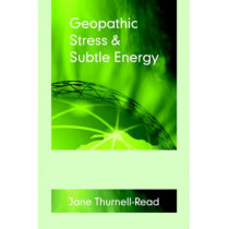 Geopathic Stress and Subtle Energy by Jane Thurnell-Read, 9780954243944