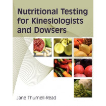 Nutritional Testing For Kinesiologists And Dowsers by Jane A Thurnell-Read, 9780954243951