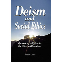 Deism and Social Ethics: The Role of Religion in the Third Millennium by Robert Corfe, 9780954316198