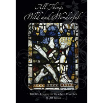 All the Things Wild and Wonderful: Wildlife Imagery in Yorkshire Churches by Jill M. Lucas, 9780954403515