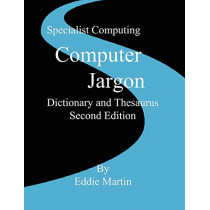 Computer Jargon Dictionary and Thesaurus by Eddie Martin, 9780954618612