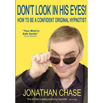 Don't Look in His Eyes!: How to be a Confident Original Hypnostist by Jonathan Chase, 9780954709839