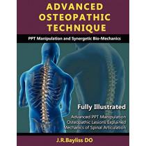 Advanced Osteopathic Technique - PPT Manipulation and Synergetic Bio-mechanics by John Richard Bayliss, 9780955093630