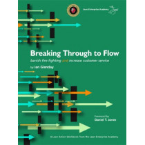 Breaking Through to Flow: Banish Firefighting and Produce to Customer Demand by Ian Fraser Glenday, 9780955147302