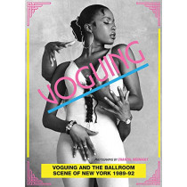 Voguing and the House Ballroom Scene of New York 1989-92 by Stuart Baker, 9780955481765